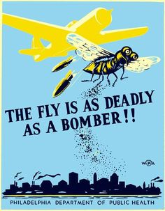 Beware the fly. This poster for the Philadelphia Department of Health warns of the potential health risks from exposure to flies: 'The fly is as deadly as a bomber!!' The poster was illustrated by Robert Muchley some time between 1941 and 1943 as part of the WPA War Services Project.