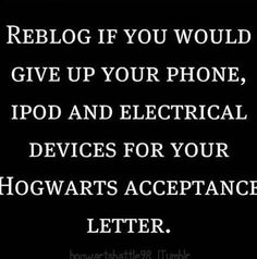 Oh yes, I will be...///I WILL GIVE YOU MY EFFING HOUSE MY CLOTHES MY FREAKING SOUL JUST LET ME GO TO HOGWARTS!!!!!