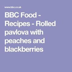 BBC Food - Recipes - Rolled pavlova with peaches and blackberries