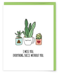 Things just arent the same when youre friend moves away or your boyfriend is out of town. The message is best told with poop emojis and succulents. I Miss You Card, Miss You Gifts, Fun Craft, Cute Puns, Pun Card, Watercolor Cards, Blank Cards, Cute Cards, Creative Cards
