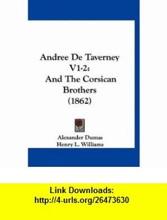 Andree De Taverney V1-2 And The Corsican Brothers (1862) (9781160635592) Alexander Dumas, Henry L. Williams , ISBN-10: 1160635595  , ISBN-13: 978-1160635592 ,  , tutorials , pdf , ebook , torrent , downloads , rapidshare , filesonic , hotfile , megaupload , fileserve