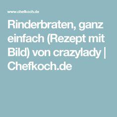 Rinderbraten, ganz einfach (Rezept mit Bild) von crazylady | Chefkoch.de