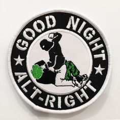 GOODNIGHT ALT-RIGHT Embroidered Patch by NoMoreIndustries on Etsy https://www.etsy.com/listing/511460303/goodnight-alt-right-embroidered-patch