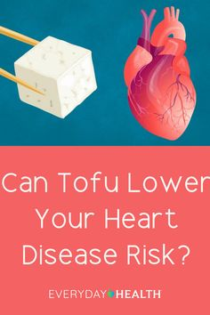 Learn more about the benefits of tofu for your heart.