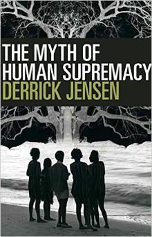 The Myth of Human Supremacy | The official Derrick Jensen site