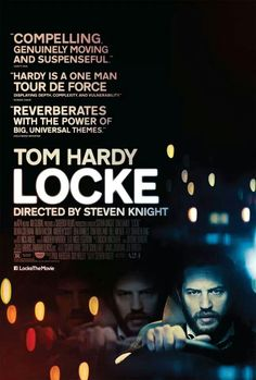 Locke (2013) Directed and written by Steven Knight. Starring: Tom Hardy, Olivia Colman and Ruth Wilson.