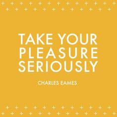 Pleasure is important.