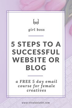 FREE EMAIL COURSE- 5 Steps to a Successful Website or Blog | A 5 Day Emai Course for Female Creatives | www.vivalaviolet.com
