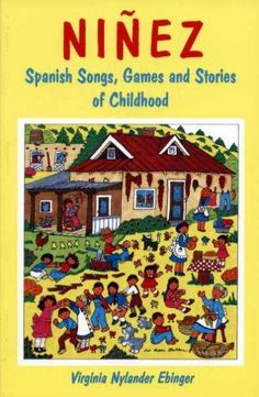 Ninez: Spanish Songs, Games, and Stories of Childhood