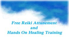Free Reiki Attunement and Hands On Healing Training