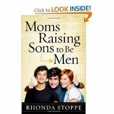 Moms Raising Sons to Be Men -- a must read for moms with boys!