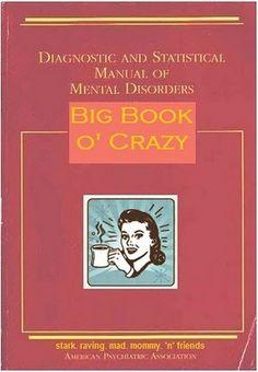 DSM V. Good article http://www.starkravingmadmommy.com/search?q=big+book+of+crazy