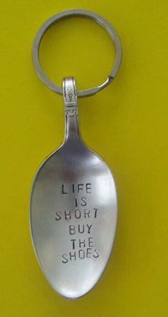 Life Is Short Buy The Shoes Stamped Spoon Keychain Keyring Vintage Silverplated Recycled Flatware Silverware