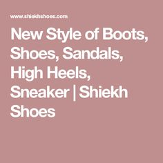 New Style of Boots, Shoes, Sandals, High Heels, Sneaker   Shiekh Shoes