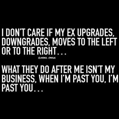 What they do after me isn't my business. When I'm past you, i'm past you..