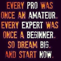 So dream big and start now :3