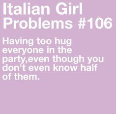 Not really a problem....I'm a hugger....cause I'm Italian ....LOL