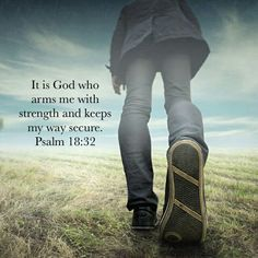 It is God who arms me with strength and makes my way secure. Psalm 18:32