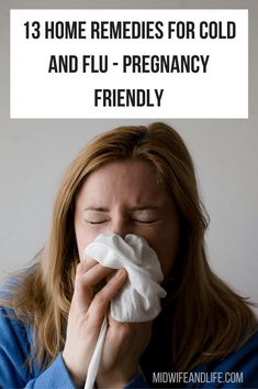 Whether you're pregnant or not, when cold or flu strikes, these home remedies are actually proven to help and will save you a fortune.
