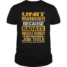 Unit Manager Because Badass Miracle Worker Is Not An Official Job Title T- Shirt  Hoodie Unit Manager