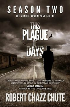 This Plague of Days, Season Two (The Zombie Apocalypse Serial) by Robert Chazz Chute, http://www.amazon.com/dp/B00FJ5K6UU/ref=cm_sw_r_pi_dp_VRQQsb01RHR0E