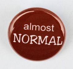 Almost Normal  Button Pinback Badge 1 inch by theangryrobot, $1.00