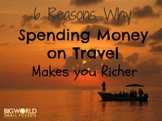6 Reasons Why Spending Money on Travel Makes you Richer {Big World Small Pockets}