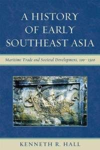 """A History of Early Southeast Asia: Maritime Trade and Societal Development, 100-1500"" by Kenneth R. Hall - This comprehensive history provides a fresh interpretation of Southeast Asia from 100 to 1500, when major social and economic developments foundational to modern societies took place on the mainland (Burma, Thailand, Cambodia, and Vietnam) and the island world (Indonesia, Malaysia, Philippines).  More info…"