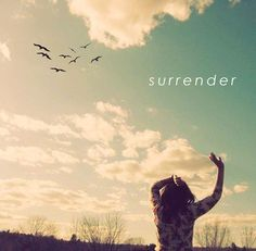 Surrendering means Letting Go of Resistance -