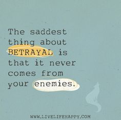 The saddest thing about BETRAYAL is that it never comes from your enemies. by deeplifequotes, via Flickr