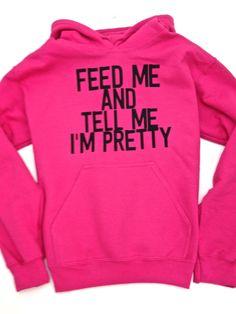Feed Me And Tell Me I'm Pretty Pink Hoodie