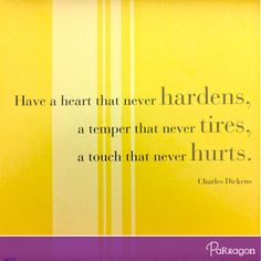 """""""Have a heart that never hardens, a temper that never tires, a touch that never hurts."""" -- Charles Dickens  #ParragonQuote #Inspirations"""