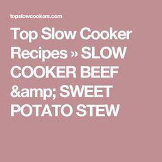 Top Slow Cooker Recipes  » SLOW COOKER BEEF & SWEET POTATO STEW
