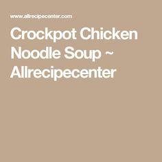 Crockpot Chicken Noodle Soup ~ Allrecipecenter