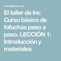 El taller de Ire: Curso básico de fofuchas paso a paso. LECCIÓN 1: Introducción y materiales