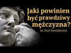 Jaki powinien być prawdziwy mężczyzna?, ks. Piotr Pawlukiewicz - YouTube Blond, Youtube, Bible, Catholic, Youtubers, Youtube Movies