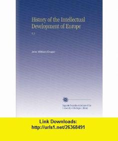 History of the Intellectual Development of Europe V.2 John William Draper ,   ,  , ASIN: B002MH3VM8 , tutorials , pdf , ebook , torrent , downloads , rapidshare , filesonic , hotfile , megaupload , fileserve