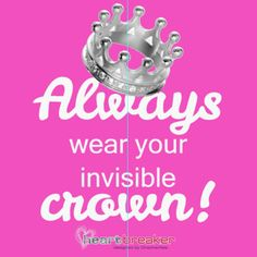 Alway wear your invisible crown!
