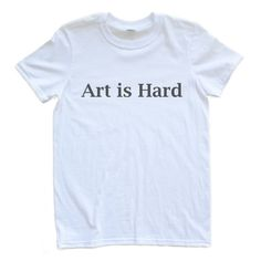 Hey, I found this really awesome Etsy listing at https://www.etsy.com/listing/170742943/adult-unisex-t-shirt-art-is-hard-small