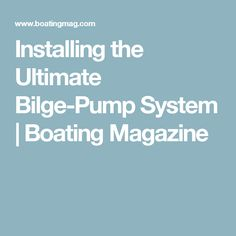 Installing the Ultimate Bilge-Pump System | Boating Magazine