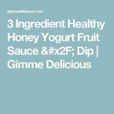 3 Ingredient Healthy Honey Yogurt Fruit Sauce / Dip   Gimme Delicious