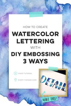create watercolor lettering with diy embossing 3 ways