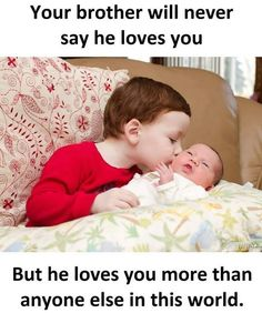 Your brother will never say he loves you But he loves you more than anyone else in this world Love My Brother Quotes, Brother And Sister Relationship, Sister Quotes Funny, Brother And Sister Love, Funny Baby Quotes, Funny Quotes For Kids, Your Brother, Dad Quotes, Funny Memes