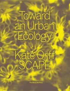 Toward an urban ecology / Kate Orff, SCAPE.-- New York, NY : Monacelli, cop. 2016.