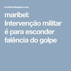 maribel: Intervenção militar é para esconder falência do golpe