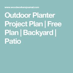 Outdoor Planter Project Plan | Free Plan | Backyard | Patio