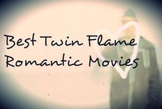 Have watched the majority of these!♡♡♡43 Best Twin Flame Love Movies