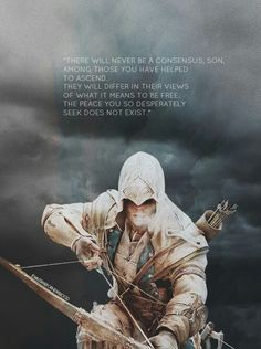 There will never be a consensus, son, among those you have helped to ascend. They will differ in their views of what it means to be free. The peace you so desperately seek does not exist. #assassinscreed #ac3 #connorkenway