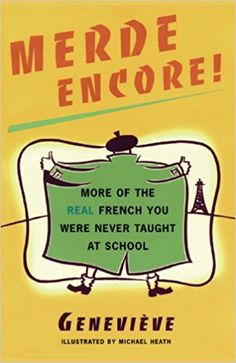 Merde Encore!: More of the Real French You Were Never Taught at School (Sexy Slang): Amazon.co.uk: Genevieve Genevieve, Michael Heath: 9780684854281: Books
