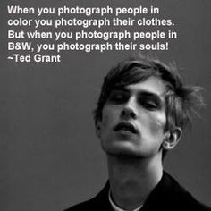 Love this saying. And I love B&W photos so much <3